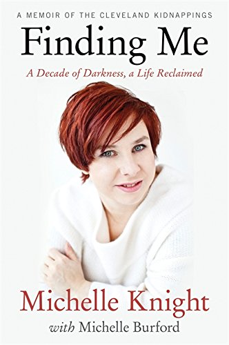 9781602862562: Finding Me: A Decade of Darkness, a Life Reclaimed: A Memoir of the Cleveland Kidnappings