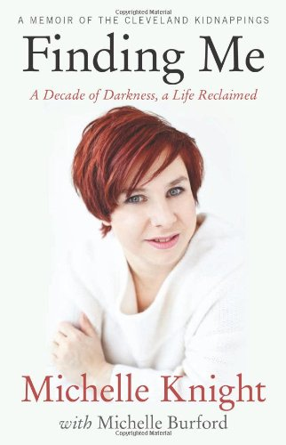 9781602862661: Finding Me: A Decade of Darkness, a Life Reclaimed: A Memoir of the Cleveland Kidnappings