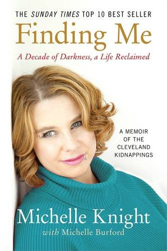 9781602862951: Finding Me: A Decade of Darkness, a Life Reclaimed: A Memoir of the Cleveland Kidnappings