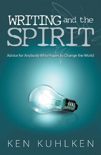 9781602903678: Writing and the Spirit: Advice for Anybody Who Hopes to Change the World