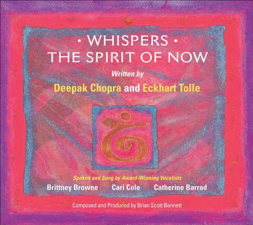 Whispers--The Spirit of Now: Affirmational Soundtracks for Positive Learning (1602970025) by Tolle, Eckhart; Chopra, Deepak
