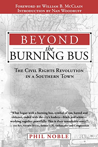 Beyond the Burning Bus: The Civil Rights Revolution in a Southern Town: Noble, Phil