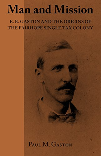 Man and Mission: E.B. Gaston and the Origins of the Fairhope Single Tax Colony: Paul M. Gaston