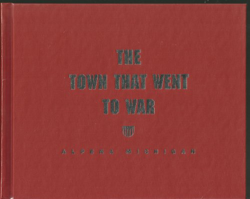 9781603072403: The Town That Went to War: Alpena Michigan