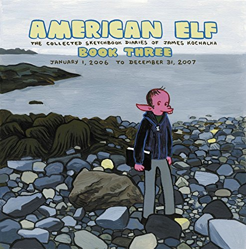 American Elf Book Three: The Collected Sketchbook Diaries of James Kochalka January 1, 2006 to De...