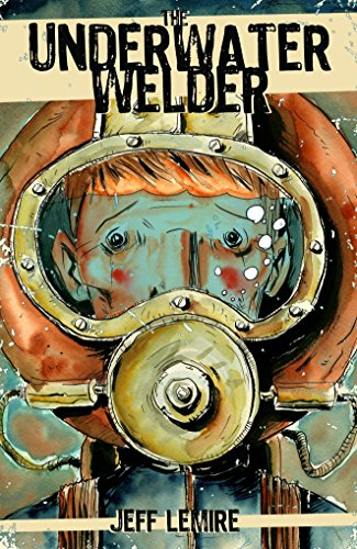 The Underwater Welder: Lemire, Jeff
