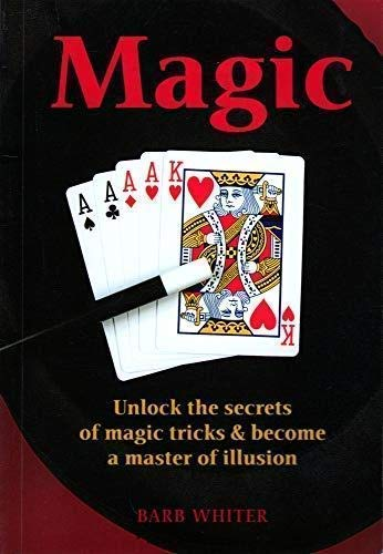 Magic: Unlock the secrets of magic trics: Whiter, Barb
