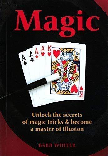 9781603110327: Magic: Unlock the secrets of magic trics & become the master of illusion