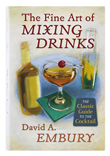 The Fine Art of Mixing Drinks: David A. Embury;