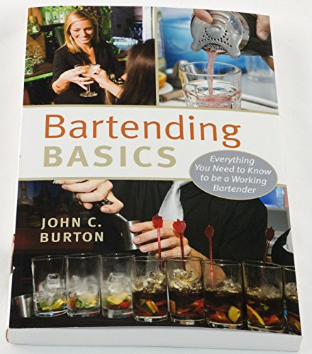 Bartending Basics: Everything You Need to Know to be a Working Bartender: John C Burton