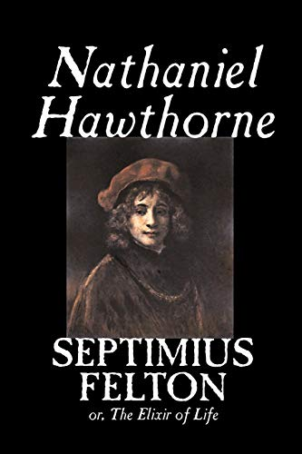 Septimius Felton by Nathaniel Hawthorne, Fiction, Classics (9781603120180) by Nathaniel Hawthorne