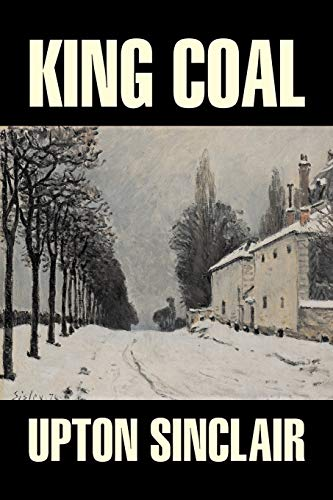 9781603120371: King Coal by Upton Sinclair, Fiction, Classics, Literary