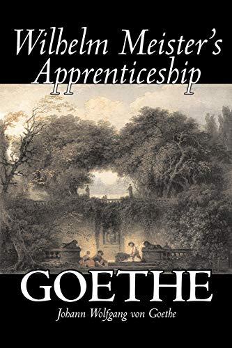 Wilhelm Meister's Apprenticeship by Johann Wolfgang von: Goethe, Johann Wolfgang