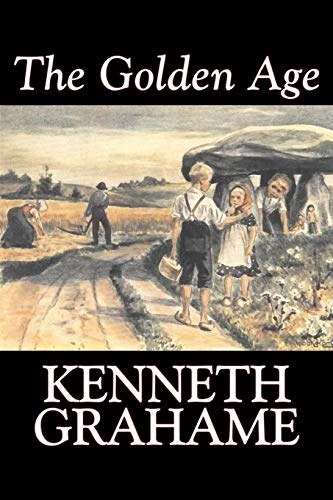 9781603120616: The Golden Age by Kenneth Grahame, Fiction, Animals - Dragons, Unicorns & Mythical