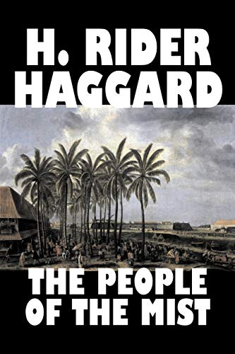 9781603120630: The People of the Mist by H. Rider Haggard, Fiction, Fantasy, Action & Adventure, Fairy Tales, Folk Tales, Legends & Mythology