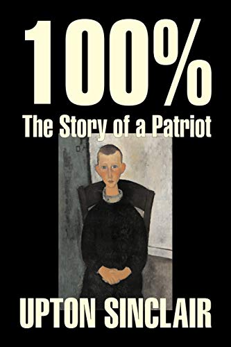 100%: The Story of a Patriot: Sinclair, Upton