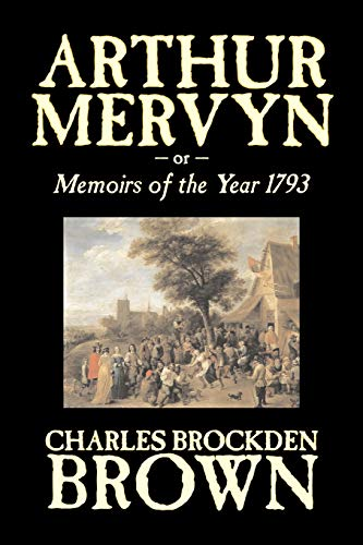 9781603121057: Arthur Mervyn or, Memoirs of the Year 1793 by Charles Brockden Brown, Fiction, Fantasy, Historical