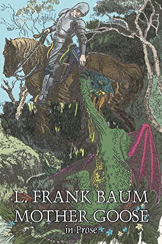 9781603121514: Mother Goose in Prose by L. Frank Baum, Fiction, Fantasy, Fairy Tales, Folk Tales, Legends & Mythology