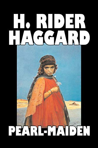 Pearl-Maiden by H. Rider Haggard, Fiction, Fantasy,: Haggard, H. Rider