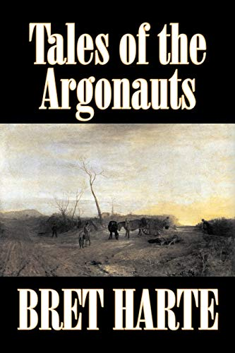 9781603121767: Tales of the Argonauts by Bret Harte, Fiction, Short Stories, Westerns, Historical
