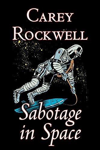 9781603121989: Sabotage in Space by Carey Rockwell, Science Fiction, Adventure
