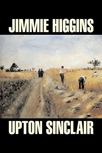 9781603122023: Jimmie Higgins by Upton Sinclair, Fiction, Literary, Classics, Science Fiction