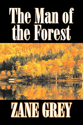 9781603122306: The Man of the Forest by Zane Grey, Fiction, Westerns, Historical