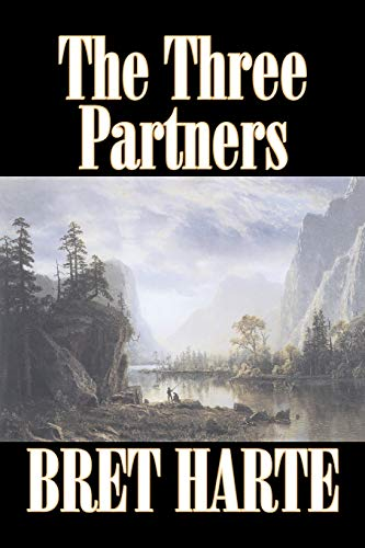 The Three Partners by Bret Harte, Fiction, Westerns, Historical - Harte, Bret