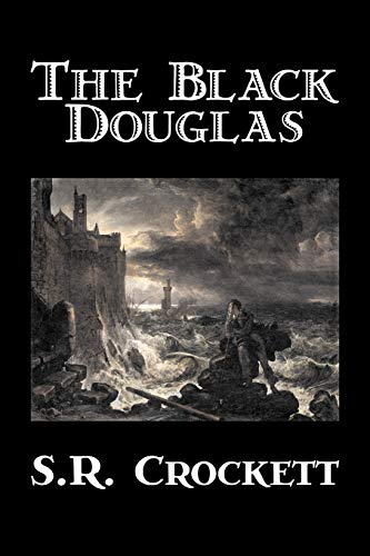 9781603122610: The Black Douglas by S. R. Crockett, Fiction, Historical, Classics, Action & Adventure