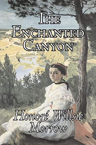 The Enchanted Canyon (Paperback): Honore Willsie Morrow