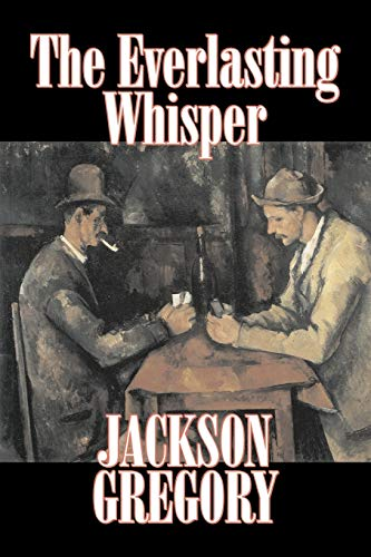 9781603123051: The Everlasting Whisper by Jackson Gregory, Fiction, Westerns, Historical