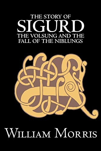 9781603123181: The Story of Sigurd the Volsung and the Fall of the Niblungs by Wiliam Morris, Fiction, Legends, Myths, & Fables - General