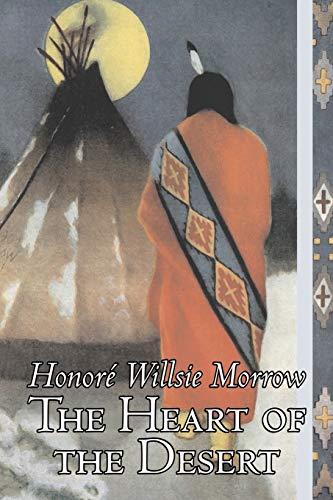 The Heart of the Desert (Paperback): Honore Willsie Morrow