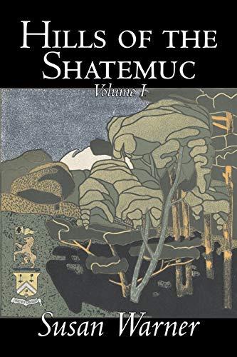 Hills of the Shatemuc, Volume I: Susan Warner