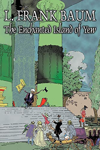 9781603123327: The Enchanted Island of Yew by L. Frank Baum, Fiction, Fantasy, Fairy Tales, Folk Tales, Legends & Mythology