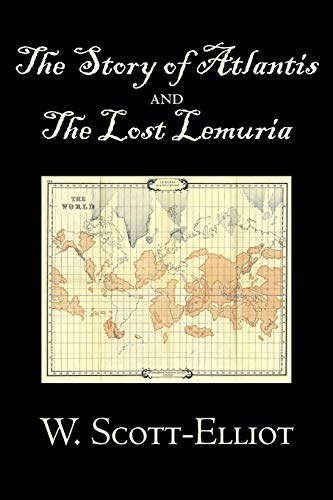 9781603123655: The Story of Atlantis and the Lost Lemuria by W. Scott-Elliot, Body, Mind & Spirit, Ancient Mysteries & Controversial Knowledge