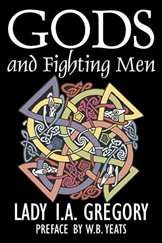 9781603123907: Gods and Fighting Men by Lady I. A. Gregory, Fiction, Fantasy, Literary, Fairy Tales, Folk Tales, Legends & Mythology
