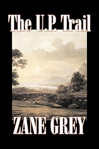 9781603123914: The U.P. Trail by Zane Grey, Fiction, Westerns, Historical
