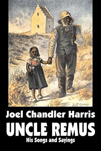 Uncle Remus: His Songs and Sayings: Harris, Joel Chandler