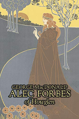 9781603124300: Alec Forbes of Howglen by George Macdonald, Fiction, Classics, Action & Adventure