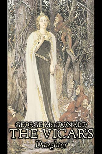 9781603124812: The Vicar's Daughter by George Macdonald, Fiction, Classics, Action & Adventure