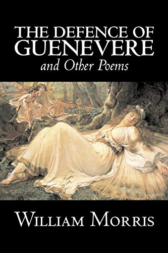 9781603124843: The Defence of Guenevere and Other Poems by William Morris, Fiction, Fantasy, Fairy Tales, Folk Tales, Legends & Mythology
