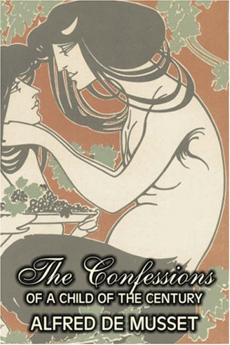 9781603125574: The Confessions of a Child of the Century by Alfred de Musset, Fiction, Classics, Historical, Psychological