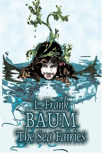 9781603126335: The Sea Fairies by L. Frank Baum, Fiction, Fantasy, Literary, Fairy Tales, Folk Tales, Legends & Mythology