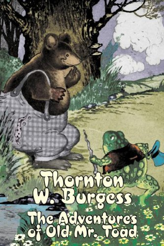 The Adventures of Old Mr. Toad: Thornton W. Burgess