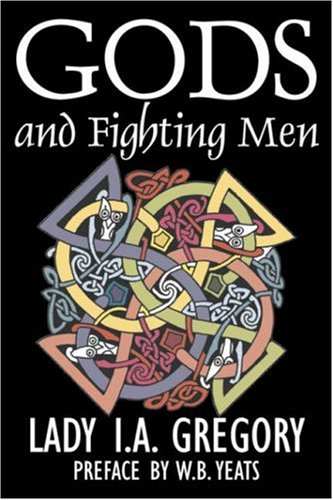 9781603126489: Gods and Fighting Men by Lady I. A. Gregory, Fiction, Fantasy, Literary, Fairy Tales, Folk Tales, Legends & Mythology