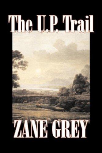 The U.P. Trail (160312649X) by Zane Grey