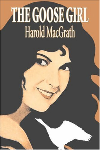 9781603126595: The Goose Girl by Harold MacGrath, Fiction, Classics, Action & Adventure