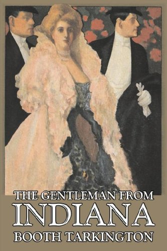 9781603126663: The Gentleman from Indiana by Booth Tarkington, Fiction, Political, Literary