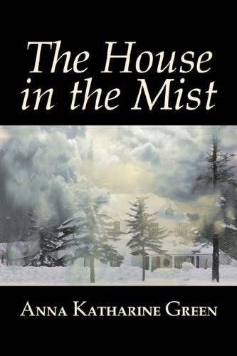 9781603126892: The House in the Mist by Anna Katharine Green, Fiction, Thrillers, Mystery & Detective, Literary
